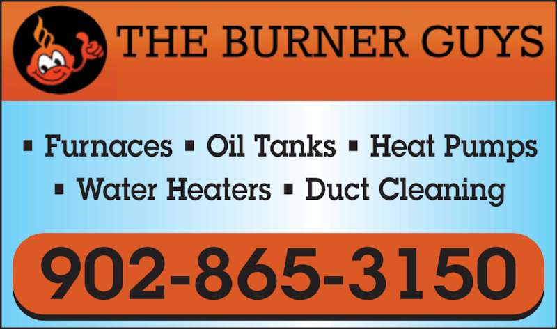 The Burner Guys Inc (902-865-3150) - Display Ad - ? Furnaces ? Oil Tanks ? Heat Pumps ? Water Heaters ? Duct Cleaning 902-865-3150