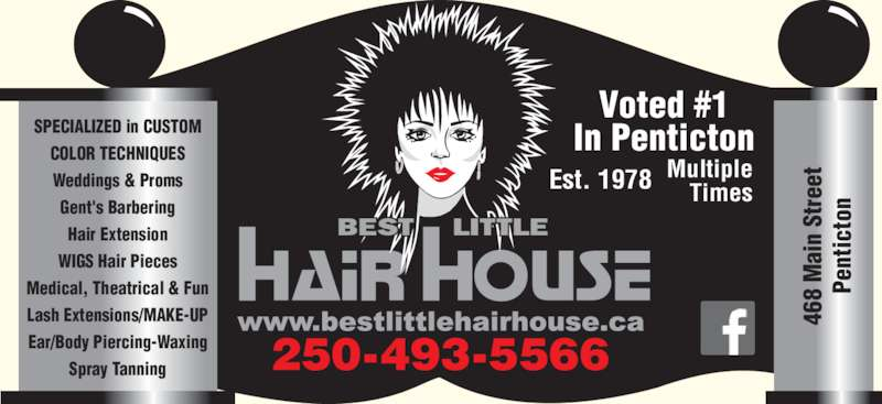 Best Little Hair House (2504935566) - Display Ad - Weddings & Proms Gent's Barbering Hair Extension WIGS Hair Pieces Medical, Theatrical & Fun Lash Extensions/MAKE-UP Ear/Body Piercing-Waxing Spray Tanning Multiple Times 250-493-5566 Est. 1978 46 8  ai n  St re et Pe ic to Voted #1 In PentictonSPECIALIZED in CUSTOMCOLOR TECHNIQUES nt