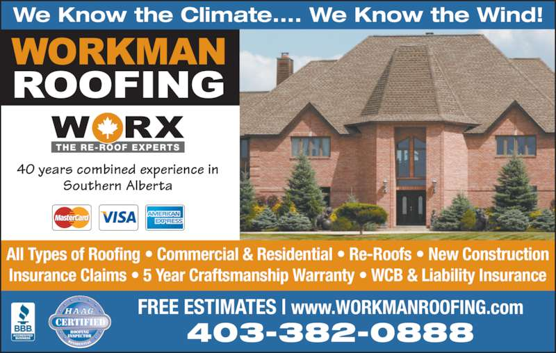 Workman Roofing Inc (403-382-0888) - Display Ad - 403-382-0888 FREE ESTIMATES | www.WORKMANROOFING.com All Types of Roofing ? Commercial & Residential ? Re-Roofs ? New Construction Insurance Claims ? 5 Year Craftsmanship Warranty ? WCB & Liability Insurance 40 years combined experience in Southern Alberta We Know the Climate.... We Know the Wind!