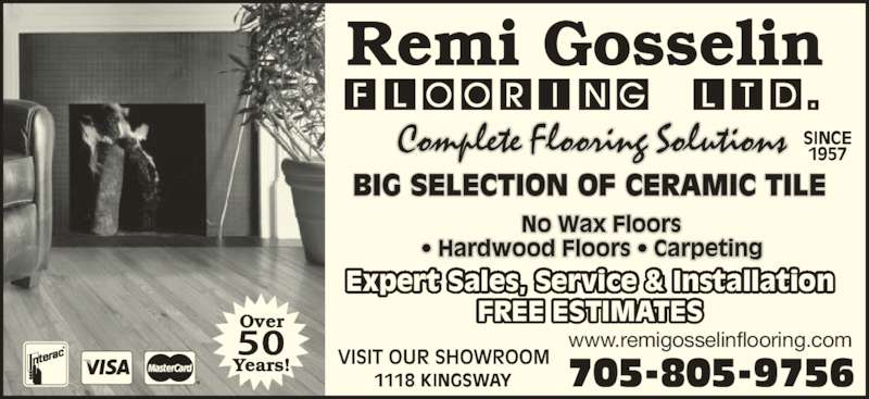 Remi Gosselin Flooring Ltd (705-566-7220) - Display Ad - 705-805-9756 Expert Sales, Service & Installation FREE ESTIMATES www.remigosselinflooring.com 1118 KINGSWAY SINCE 1957 Over Years!