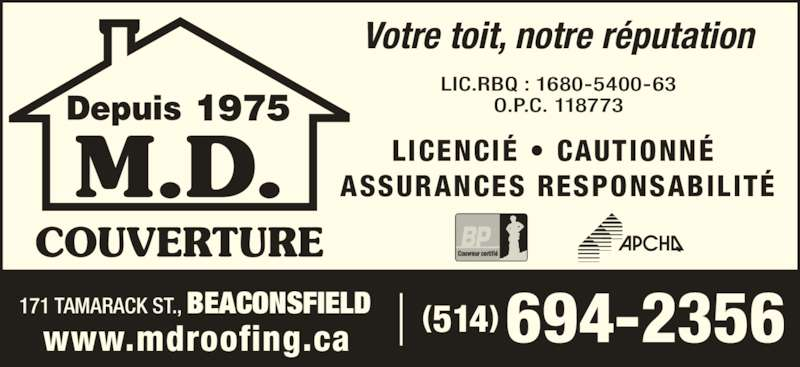Couverture M D Roofing (514-694-2356) - Annonce illustrée======= - Votre toit, notre r?putation O.P.C. 118773 514( )694-2356171 TAMARACK ST., BEACONSFIELDwww.mdroofing.ca LICENCI? ? CAUTIONN?  ASSURANCES RESPONSABILIT? LIC.RBQ : 1680-5400-63