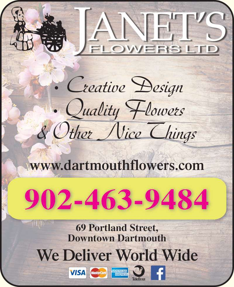Janet's Flowers Ltd (902-463-9484) - Display Ad - 69 Portland Street, Downtown Dartmouth ? Creative Design ? Quality Flowers & Other Nice Things We Deliver World Wide 902-463-9484 www.dartmouthflowers.com