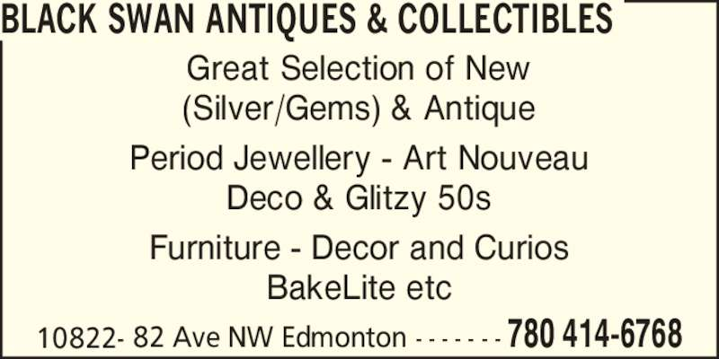 Black Swan Antiques & Collectibles (780-414-6768) - Display Ad - BLACK SWAN ANTIQUES & COLLECTIBLES Great Selection of New (Silver/Gems) & Antique Period Jewellery - Art Nouveau Deco & Glitzy 50s Furniture - Decor and Curios BakeLite etc 10822- 82 Ave NW Edmonton - - - - - - - 780 414-6768