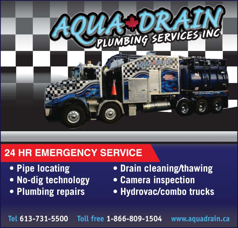 Aqua Drain Sewer Services (6137315500) - Display Ad - 24 HR EMERGENCY SERVICE Tel 613-731-5500    Toll free 1-866-809-1504    www.aquadrain.ca ? Pipe locating ? No-dig technology ? Plumbing repairs ? Drain cleaning/thawing ? Camera inspection ? Hydrovac/combo trucks PLUMBING  SER VICES  INC
