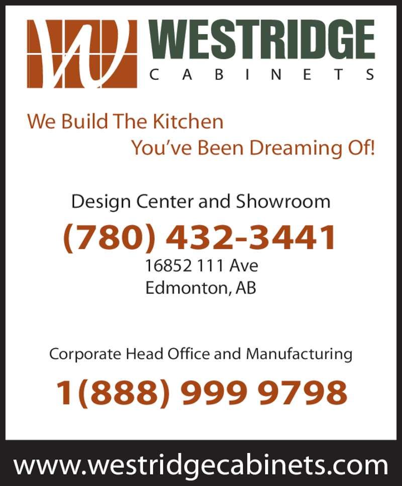 Westridge Cabinets Inc (780-432-3441) - Display Ad - www.westridgecabinets.com (780) 432-3441 16852 111 Ave Edmonton, AB Design Center and Showroom 1(888) 999 9798 Corporate Head Office and Manufacturing We Build The Kitchen                        You?ve Been Dreaming Of!