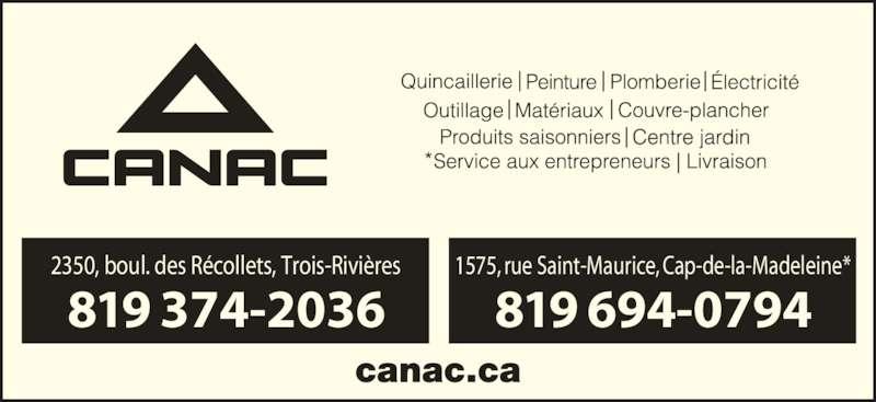 Canac (819-374-2036) - Annonce illustrée======= - 819 374-2036 2350, boul. des R?collets, Trois-Rivi?res 819 694-0794 1575, rue Saint-Maurice, Cap-de-la-Madeleine*  *