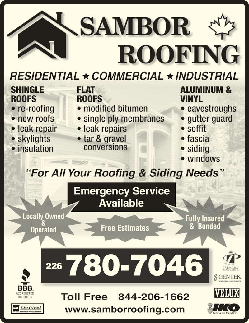 Sambor Roofing (519-822-9393) - Display Ad - ? single ply membranes ? leak repairs ? tar & gravel    conversions SHINGLE ROOFS ? re-roofing ? new roofs ? leak repair ? skylights www.samborroofing.com 226 780-7046 RESIDENTIAL   COMMERCIAL INDUSTRIAL ?For All Your Roofing & Siding Needs? Emergency Service Available Toll Free   844-206-1662 ALUMINUM & VINYL ? eavestroughs ? gutter guard ? soffit ? fascia ? insulation ? siding ? windows ? modified bitumen Locally Owned & Operated Fully Insured &  BondedFree Estimates Certified FLAT ROOFS