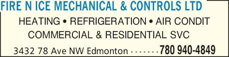 Fire N Ice Mechanical & Controls Ltd (780-940-4849) - Display Ad - FIRE N ICE MECHANICAL & CONTROLS LTD HEATING ? REFRIGERATION ? AIR CONDIT COMMERCIAL & RESIDENTIAL SVC 3432 78 Ave NW Edmonton - - - - - - - -780 940-4849