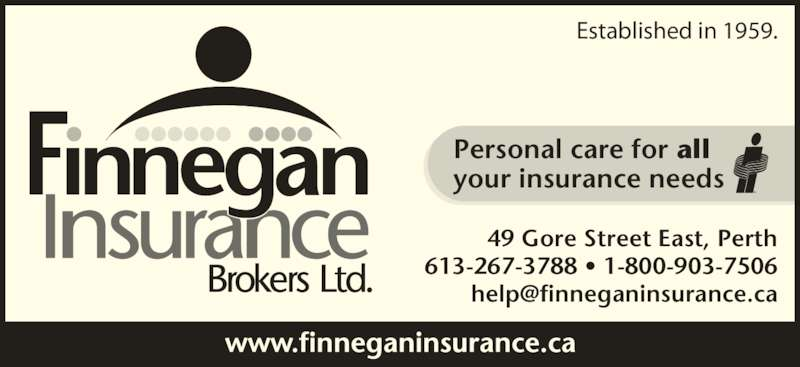 Finnegan Insurance Brokers Ltd (613-267-3788) - Display Ad - your insurance needs Personal care for all Established in 1959. 49 Gore Street East, Perth 613-267-3788 ? 1-800-903-7506