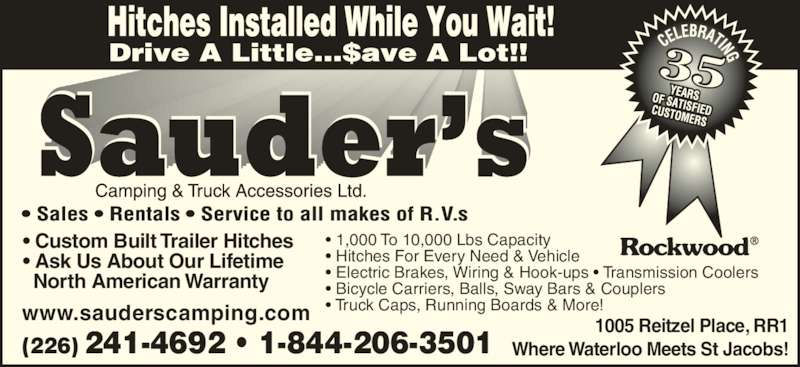 Sauder's Camping & Truck Accessories (519-664-2633) - Display Ad - ? Custom Built Trailer Hitches ? Ask Us About Our Lifetime   North American Warranty ? 1,000 To 10,000 Lbs Capacity ? Hitches For Every Need & Vehicle ? Electric Brakes, Wiring & Hook-ups ? Transmission Coolers ? Bicycle Carriers, Balls, Sway Bars & Couplers ? Truck Caps, Running Boards & More!www.sauderscamping.com (226) 241-4692 ? 1-844-206-3501 1005 Reitzel Place, RR1 Where Waterloo Meets St Jacobs!