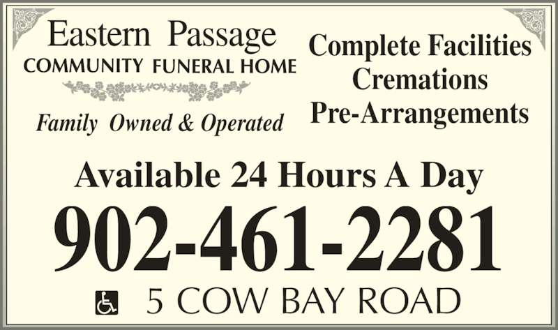 Eastern Passage Community Funeral Home (902-461-2281) - Display Ad - Family  Owned & Operated Complete Facilities Cremations Pre-Arrangements 902-461-2281 Available 24 Hours A Day 5 COW BAY ROAD