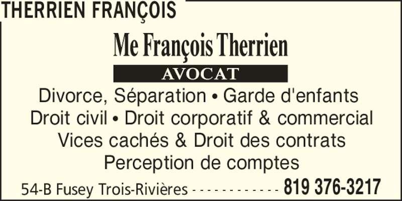 Therrien François (8193763217) - Annonce illustrée======= - THERRIEN FRAN?OIS 54-B Fusey Trois-Rivi?res 819 376-3217- - - - - - - - - - - - Divorce, S?paration ? Garde d'enfants  Droit civil ? Droit corporatif & commercial Vices cach?s & Droit des contrats Perception de comptes