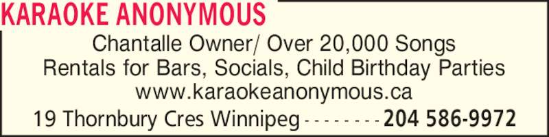 Karaoke Anonymous (204-292-8822) - Display Ad - 204 586-997219 Thornbury Cres Winnipeg - - - - - - - - Chantalle Owner/ Over 20,000 Songs Rentals for Bars, Socials, Child Birthday Parties www.karaokeanonymous.ca KARAOKE ANONYMOUS