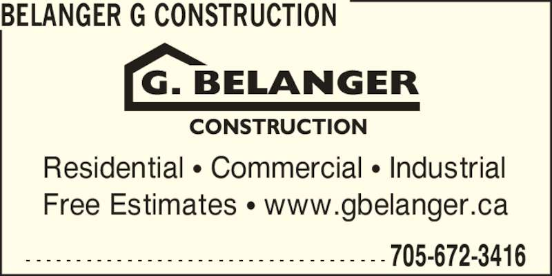 G. Belanger Construction (705-672-3416) - Display Ad - Residential ? Commercial ? Industrial Free Estimates ? www.gbelanger.ca BELANGER G CONSTRUCTION - - - - - - - - - - - - - - - - - - - - - - - - - - - - - - - - - - - - 705-672-3416