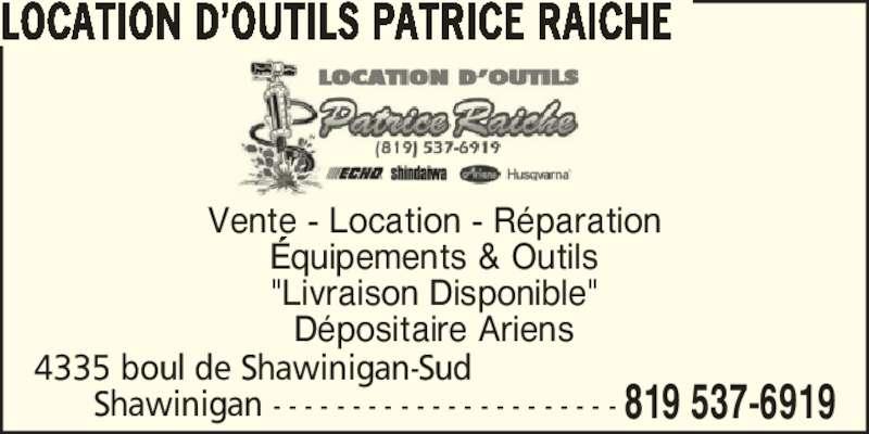 """Location & Service Patrice Raiche inc (819-537-6919) - Annonce illustrée======= - LOCATION D?OUTILS PATRICE RAICHE Vente - Location - R?paration ?quipements & Outils """"Livraison Disponible"""" D?positaire Ariens 819 537-6919 4335 boul de Shawinigan-Sud Shawinigan - - - - - - - - - - - - - - - - - - - - - -"""