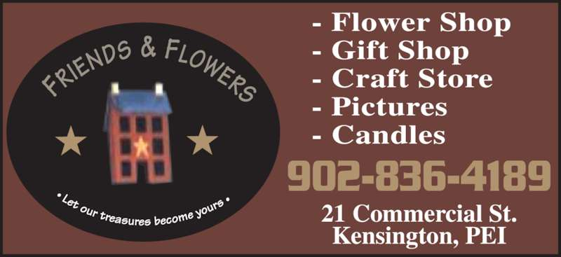 Friends & Flowers (902-836-4189) - Display Ad - 21 Commercial St. Kensington, PEI 902-836-4189 - Flower Shop - Gift Shop - Pictures - Candles - Craft Store