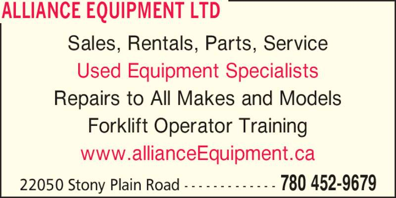 Alliance Equipment Ltd (780-452-9679) - Display Ad - 22050 Stony Plain Road  - - - - - - - - - - - - - 780 452-9679 Sales, Rentals, Parts, Service Used Equipment Specialists Repairs to All Makes and Models Forklift Operator Training www.allianceEquipment.ca ALLIANCE EQUIPMENT LTD