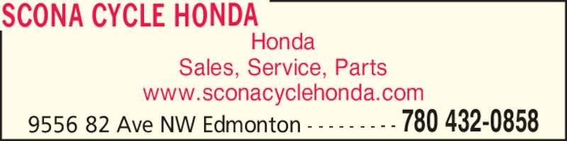Scona Cycle Honda (780-432-0858) - Display Ad - Honda Sales, Service, Parts www.sconacyclehonda.com SCONA CYCLE HONDA 9556 82 Ave NW Edmonton - - - - - - - - - 780 432-0858