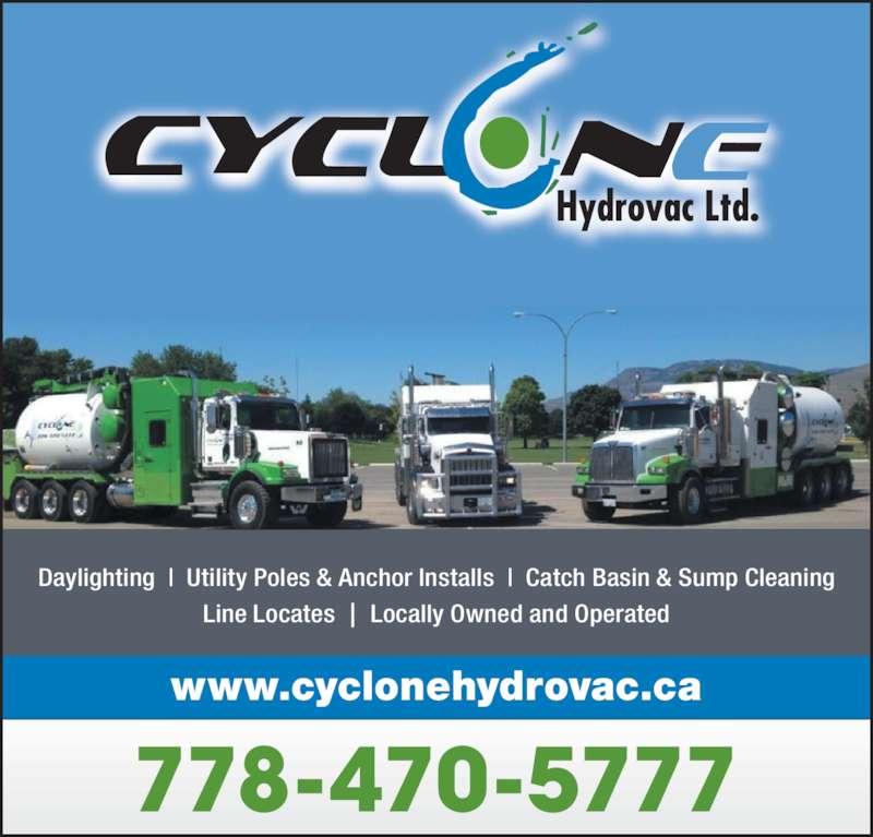Cyclone HydroVac (778-470-5777) - Display Ad - www.cyclonehydrovac.ca 778-470-5777 Daylighting  |  Utility Poles & Anchor Installs  |  Catch Basin & Sump Cleaning Line Locates  |  Locally Owned and Operated 778-470-5777 www.cyclonehydrovac.ca Daylighting  |  Utility Poles & Anchor Installs  |  Catch Basin & Sump Cleaning Line Locates  |  Locally Owned and Operated