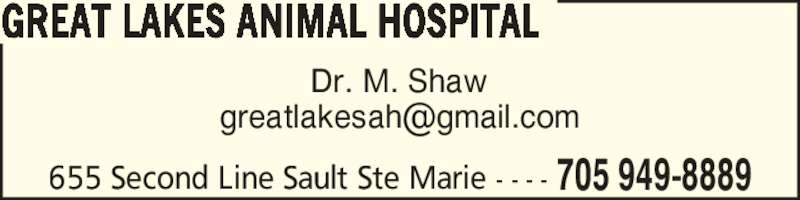 Great Lakes Animal Hospital (705-949-8889) - Display Ad - Dr. M. Shaw GREAT LAKES ANIMAL HOSPITAL 705 949-8889655 Second Line Sault Ste Marie - - - -