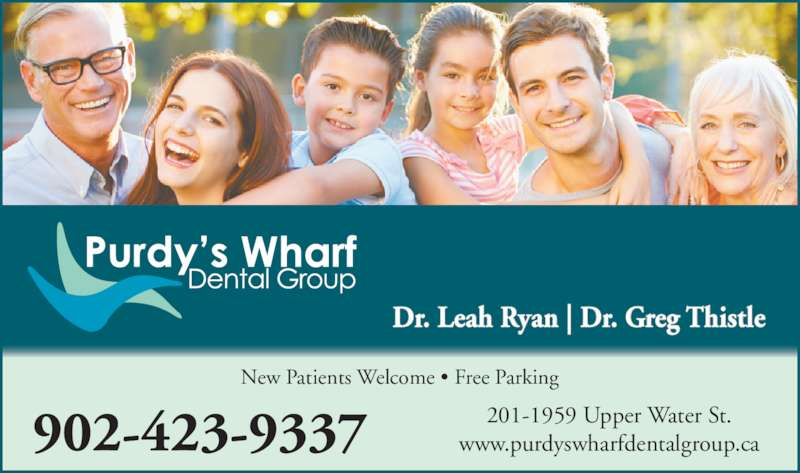 Purdy's Wharf Dental Group (9024239337) - Display Ad - 201-1959 Upper Water St. www.purdyswharfdentalgroup.ca Dr. Leah Ryan | Dr. Greg Thistle New Patients Welcome ? Free Parking