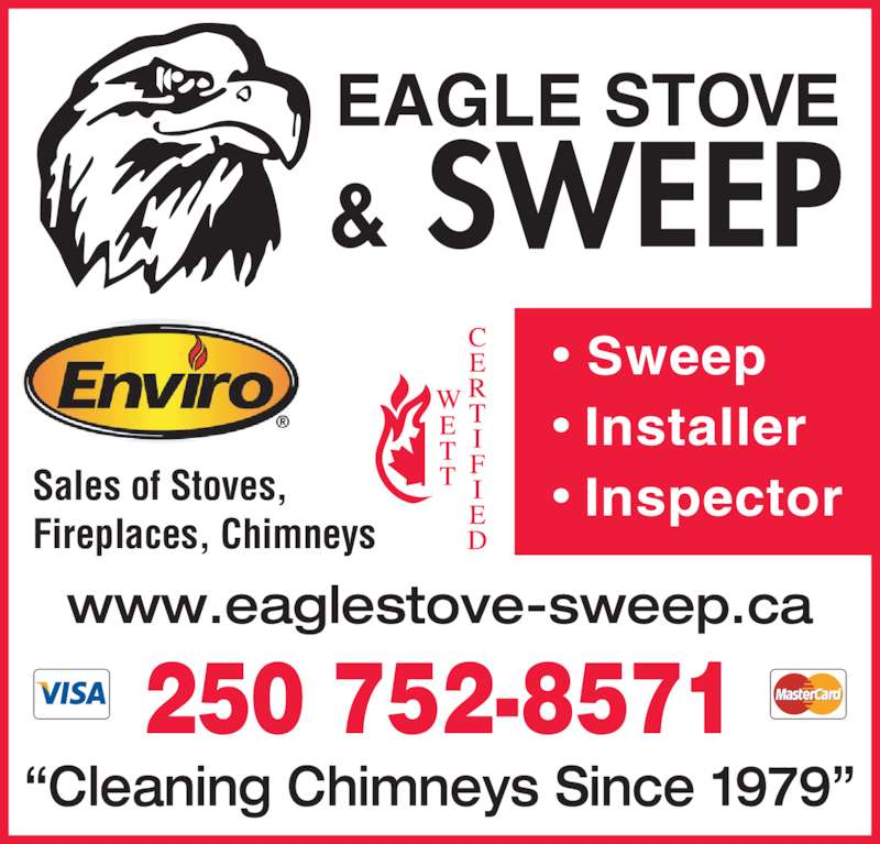 Eagle Stove & Sweep (250-752-8571) - Display Ad - ?Cleaning Chimneys Since 1979? www.eaglestove-sweep.ca & SWEEP EAGLE STOVE  Sweep ? Installer ? InspectorSales of Stoves,  250 752-8571 Fireplaces, Chimneys