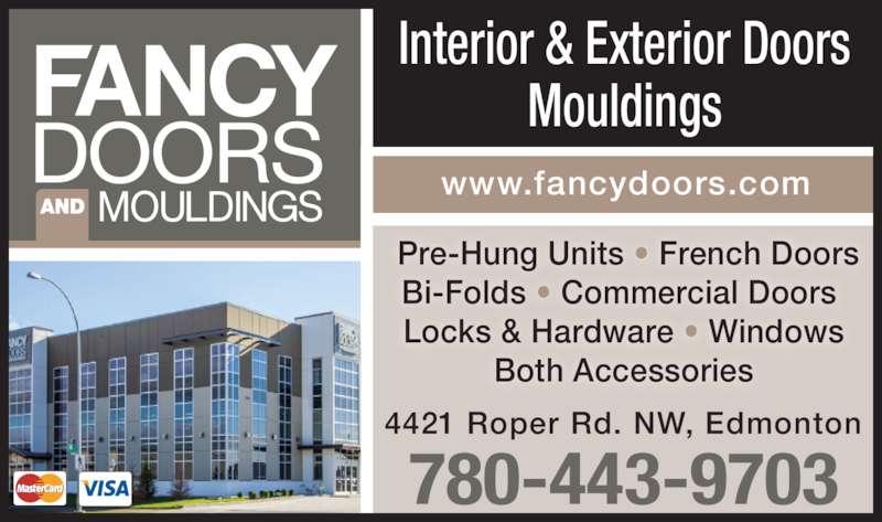 Fancy Doors & Mouldings (780-432-7700) - Display Ad - 4421 Roper Rd. NW, Edmonton www.fancydoors.com 780-443-9703  Pre-Hung Units ? French Doors Bi-Folds ? Commercial Doors  Locks & Hardware ? Windows Both Accessories Interior & Exterior Doors Mouldings