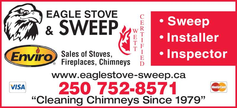 Eagle Stove & Sweep (250-752-8571) - Display Ad - 250 752-8571 ?Cleaning Chimneys Since 1979? & SWEEP EAGLE STOVE  Sweep ? Installer ? InspectorSales of Stoves,  Fireplaces, Chimneys www.eaglestove-sweep.ca