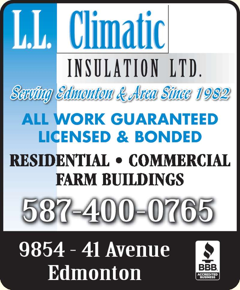 L L Climatic Insulation Ltd (780-463-3835) - Display Ad - RESIDENTIAL ? COMMERCIAL FARM BUILDINGS ALL WORK GUARANTEED LICENSED & BONDED 587-400-0765 9854 - 41 Avenue Edmonton