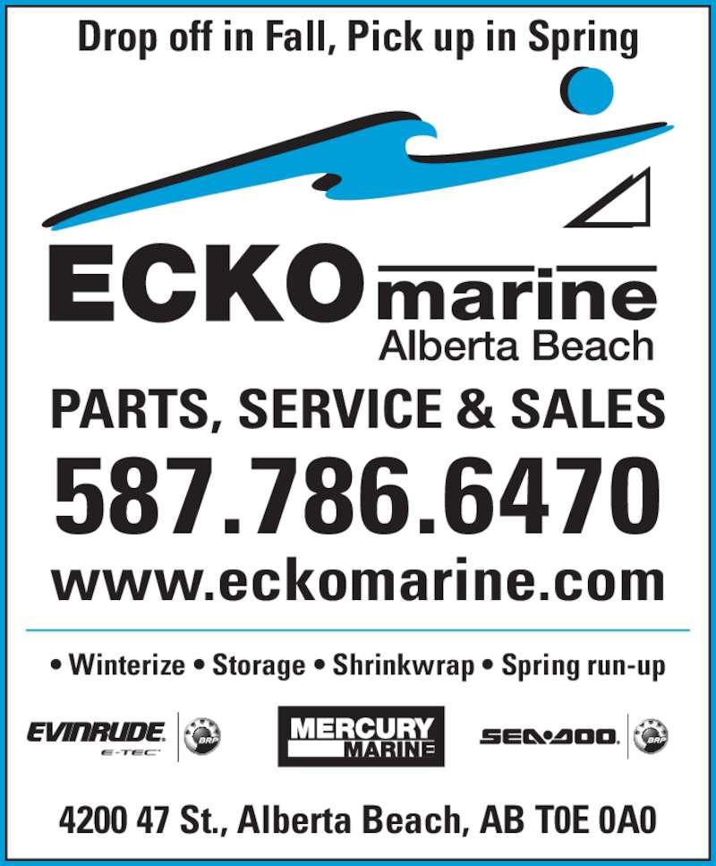 Ecko Marine Ltd (7809243255) - Display Ad - 587.786.6470 www.eckomarine.com 4200 47 St., Alberta Beach, AB T0E 0A0 ? Winterize ? Storage ? Shrinkwrap ? Spring run-up Drop off in Fall, Pick up in Spring PARTS, SERVICE & SALES