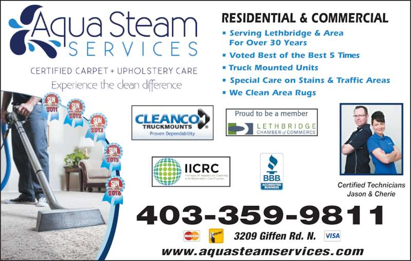 Aqua Steam Services Inc. (403-328-7547) - Display Ad - ? Serving Lethbridge & Area    For Over 30 Years ? Voted Best of the Best 5 Times ? Truck Mounted Units ? Special Care on Stains & Traffic Areas ? We Clean Area Rugs RESIDENTIAL & COMMERCIAL 403-359-9811 www.aquasteamservices.com Certified Technicians 3209 Giffen Rd. N. Jason & Cherie