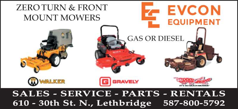 Evcon Farm Equipment Ltd (4033296011) - Display Ad - ZERO TURN & FRONT MOUNT MOWERS GAS OR DIESEL SALES - SERVICE - PARTS - RENTALS 610 - 30th St. N., Lethbridge    587-800-5792
