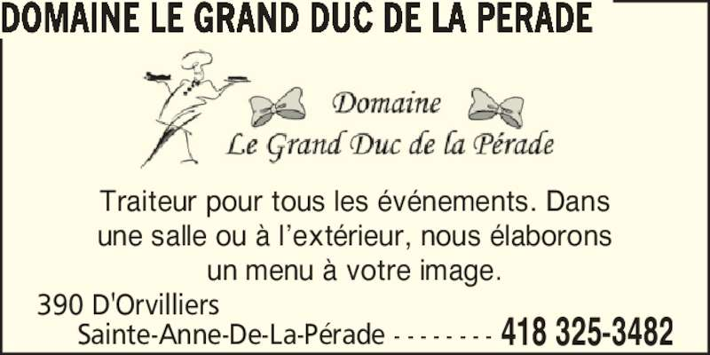 Domaine Le Grand Duc de la Pérade (418-325-3482) - Annonce illustrée======= - Traiteur pour tous les ?v?nements. Dans une salle ou ? l?ext?rieur, nous ?laborons un menu ? votre image. 390 D'Orvilliers Sainte-Anne-De-La-P?rade - - - - - - - - 418 325-3482 DOMAINE LE GRAND DUC DE LA PERADE