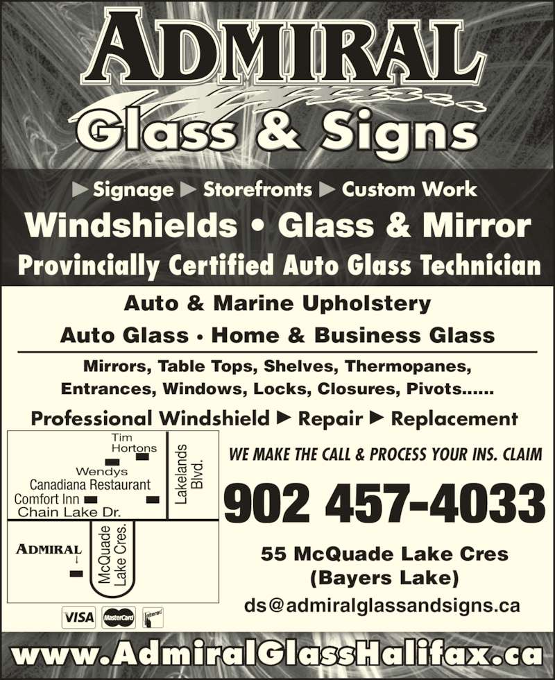 Admiral Glass & Signs (902-457-4033) - Display Ad - Signage  Storefronts  Custom Work www.AdmiralGlassHalifax.ca 55 McQuade Lake Cres (Bayers Lake) 902 457-4033 WE MAKE THE CALL & PROCESS YOUR INS. CLAIM Professional Windshield  Repair  Replacement  Windshields ? Glass & Mirror Provincially Certified Auto Glass Technician Auto & Marine Upholstery Auto Glass ? Home & Business Glass Mirrors, Table Tops, Shelves, Thermopanes, Entrances, Windows, Locks, Closures, Pivots...... Comfort Inn