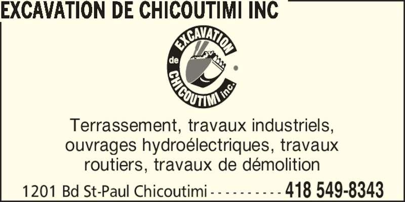 Excavation de Chicoutimi Inc (418-549-8343) - Annonce illustrée======= - ouvrages hydro?lectriques, travaux routiers, travaux de d?molition 1201 Bd St-Paul Chicoutimi - - - - - - - - - - 418 549-8343 EXCAVATION DE CHICOUTIMI INC Terrassement, travaux industriels,