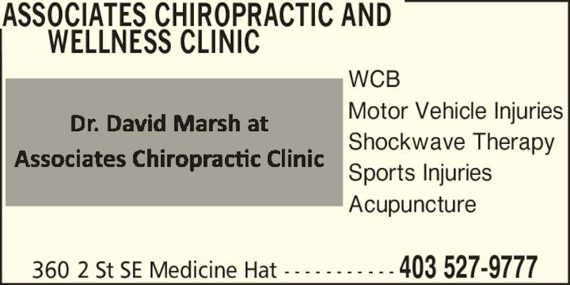 Associates Chiropractic and Wellness Clinic (403-527-9777) - Display Ad - WCB Motor Vehicle Injuries Shockwave Therapy Sports Injuries Acupuncture ASSOCIATES CHIROPRACTIC AND       WELLNESS CLINIC  360 2 St SE Medicine Hat - - - - - - - - - - - 403 527-9777