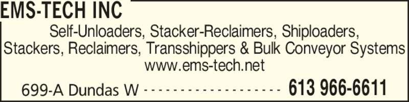 EMS-Tech Inc (613-966-6611) - Display Ad - EMS-TECH INC 699-A Dundas W 613 966-6611- - - - - - - - - - - - - - - - - - - Self-Unloaders, Stacker-Reclaimers, Shiploaders, Stackers, Reclaimers, Transshippers & Bulk Conveyor Systems www.ems-tech.net