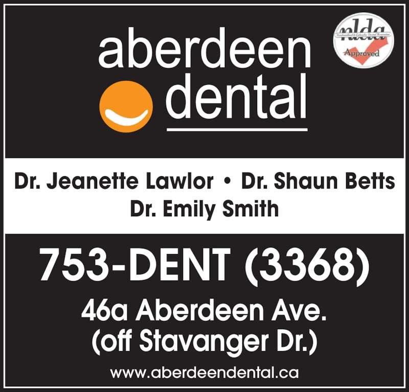 Aberdeen Dental (7097533368) - Display Ad - 46a Aberdeen Ave. (off Stavanger Dr.) 753-DENT (3368) www.aberdeendental.ca Dr. Jeanette Lawlor ? Dr. Shaun Betts Dr. Emily Smith
