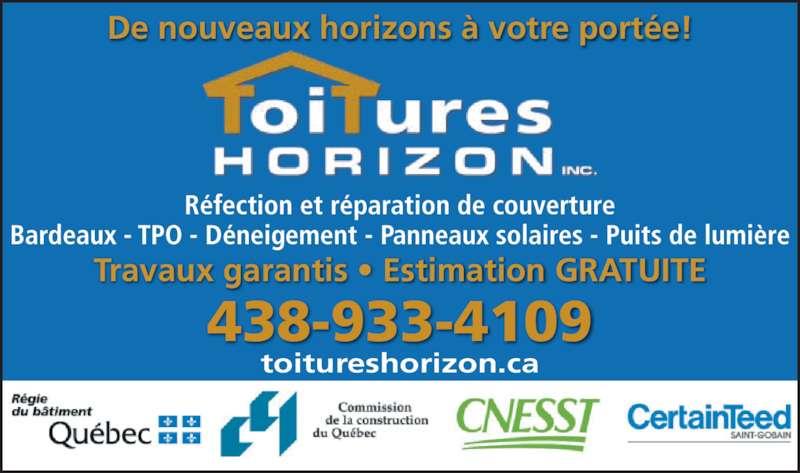 Toitures Horizon Inc (4389334109) - Annonce illustrée======= - De nouveaux horizons ? votre port?e! R?fection et r?paration de couverture Bardeaux - TPO - D?neigement - Panneaux solaires - Puits de lumi?re toitureshorizon.ca Travaux garantis ? Estimation GRATUITE 438-933-4109