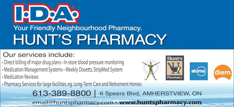 Hunt's Pharmacy (613-389-8800) - Display Ad - HUNT?S PHARMACY Our services include: 613-389-8800 | 6 Speers Blvd, AMHERSTVIEW, ON ? Direct billing of major drug plans ? In-store blood pressure monitoring ? Medication Management Systems ? Weekly Dosetts, StripMed System ? Medication Reviews ? Pharmacy Services for large facilities, eg. Long-Term Care and Retirement Homes
