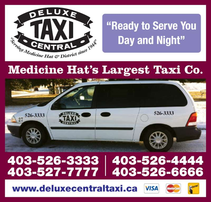 Deluxe Central Taxi (403-526-3333) - Display Ad - www.deluxecentraltaxi.ca Medicine Hat?s Largest Taxi Co. ?Ready to Serve You Day and Night? 403-526-3333 403-527-7777 403-526-4444 403-526-6666 526-3333 526-3333