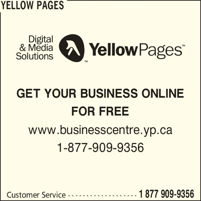 Yellow Pages (8779099356) - Display Ad - Customer Service  - - - - - - - - - - - - - - - - - - - 1 877 909-9356 GET YOUR BUSINESS ONLINE FOR FREE YELLOW PAGES www.businesscentre.yp.ca 1-877-909-9356 Customer Service  - - - - - - - - - - - - - - - - - - - 1 877 909-9356 GET YOUR BUSINESS ONLINE FOR FREE YELLOW PAGES www.businesscentre.yp.ca 1-877-909-9356