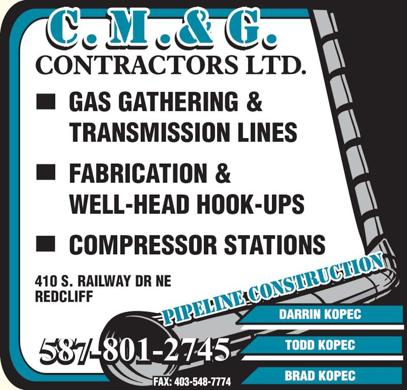 C M & G Contractors Ltd (403-548-7444) - Display Ad - 587-801-2745 FAX: 403-548-7774 GAS GATHERING & TRANSMISSION LINES FABRICATION & WELL-HEAD HOOK-UPS COMPRESSOR STATIONS 410 S. RAILWAY DR NE REDCLIFF