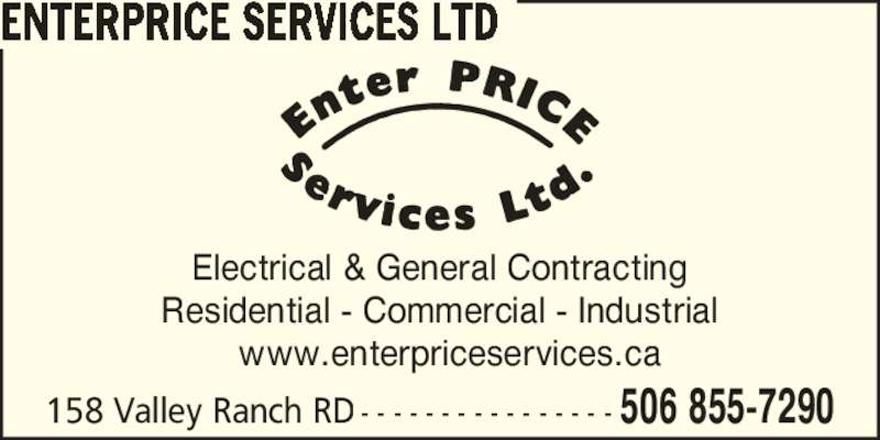Enterprice Services Ltd (506-855-7290) - Display Ad - ENTERPRICE SERVICES LTD Electrical & General Contracting Residential - Commercial - Industrial   www.enterpriceservices.ca 506 855-7290158 Valley Ranch RD - - - - - - - - - - - - - - - -