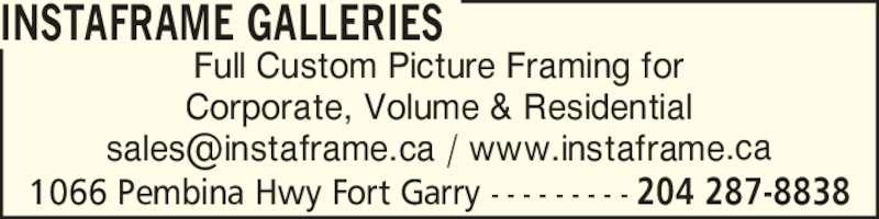 InstaFrame Galleries (204-287-8838) - Display Ad - INSTAFRAME GALLERIES Corporate, Volume & Residential 1066 Pembina Hwy Fort Garry - - - - - - - - - 204 287-8838 Full Custom Picture Framing for