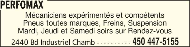Perfomax (450-447-5155) - Annonce illustrée======= - M?caniciens exp?riment?s et comp?tents Pneus toutes marques, Freins, Suspension Mardi, Jeudi et Samedi soirs sur Rendez-vous PERFOMAX 2440 Bd Industriel Chamb - - - - - - - - - - 450 447-5155