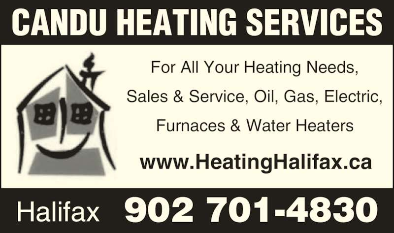 Candu Heating Services (902-852-3380) - Display Ad - For All Your Heating Needs, Sales & Service, Oil, Gas, Electric, Furnaces & Water Heaters www.HeatingHalifax.ca CANDU HEATING SERVICES Halifax 902 701-4830