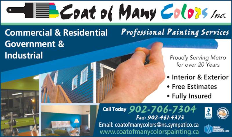 Coat of Many Colors Professional Painting (902-209-5740) - Display Ad - Professional Painting Services ? Interior & Exterior ? Free Estimates ? Fully Insured  902-706-7304 Fax: 902-461-4373 www.coatofmanycolorspainting.ca Call Today Proudly Serving Metro for over 20 Years Commercial & Residential Government & Industrial Professional Painting Services ? Interior & Exterior ? Free Estimates ? Fully Insured  902-706-7304 Fax: 902-461-4373 www.coatofmanycolorspainting.ca Call Today Proudly Serving Metro for over 20 Years Commercial & Residential Government & Industrial