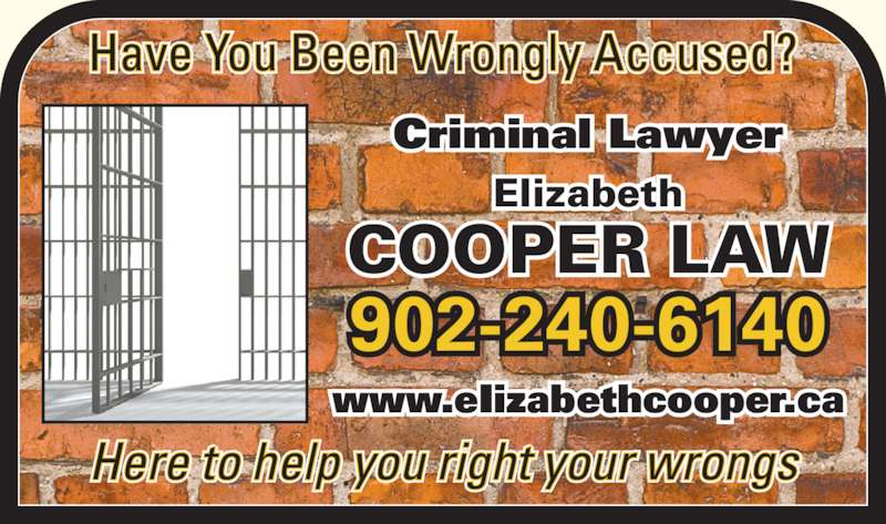 Cooper Elizabeth (9022406140) - Display Ad - Have You Been Wrongly Accused? Here to help you right your wrongs 902-702-7461 www.eIizabethcooper.ca Criminal Lawyer Elizabeth COOPER LAW