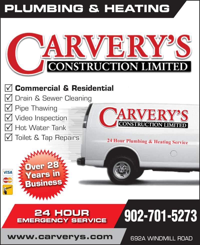 Carvery's Plumbing & Heating (902-463-2513) - Display Ad - www.carverys.com Business Over 28 Years in Business 24 Hour Plumbing & Heating Service Commercial & Residential Drain & Sewer Cleaning Pipe Thawing Video inspection Hot Water Tank Toilet & Tap Repairs PLUMBING & HEATING 24 HOUR EMERGENCY SERVICE 692A WINDMILL ROAD 902-701-5273